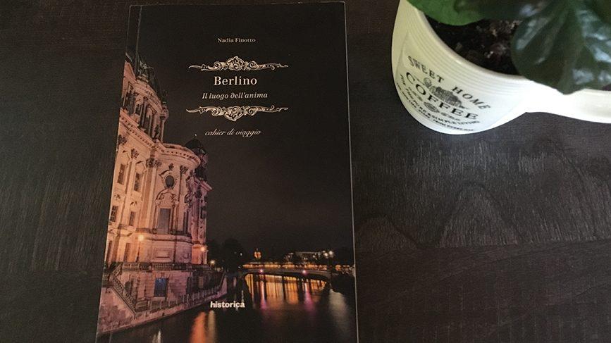 """Libri itineranti: """"Berlino. Il luogo dell'anima"""" di Nadia Finotto"""